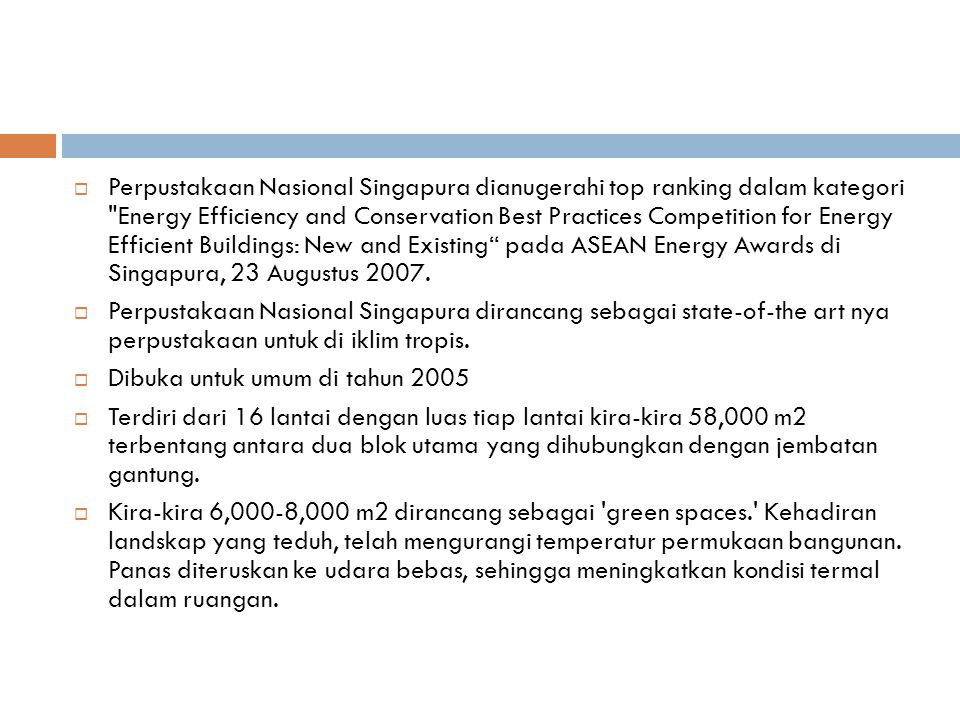 Perpustakaan Nasional Singapura dianugerahi top ranking dalam kategori Energy Efficiency and Conservation Best Practices Competition for Energy Efficient Buildings: New and Existing pada ASEAN Energy Awards di Singapura, 23 Augustus 2007.