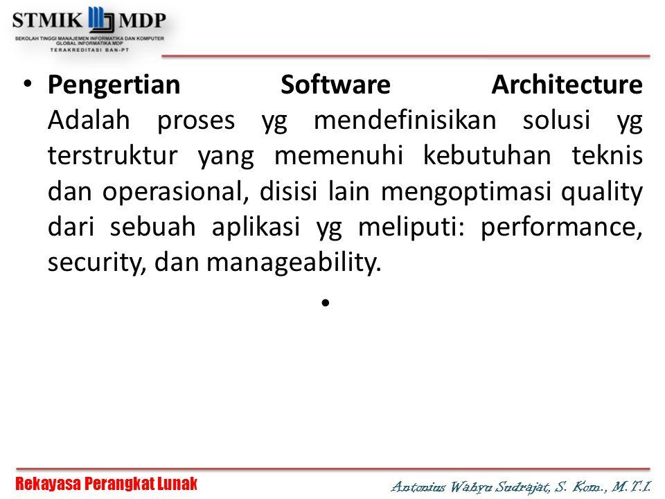Pengertian Software Architecture Adalah proses yg mendefinisikan solusi yg terstruktur yang memenuhi kebutuhan teknis dan operasional, disisi lain mengoptimasi quality dari sebuah aplikasi yg meliputi: performance, security, dan manageability.