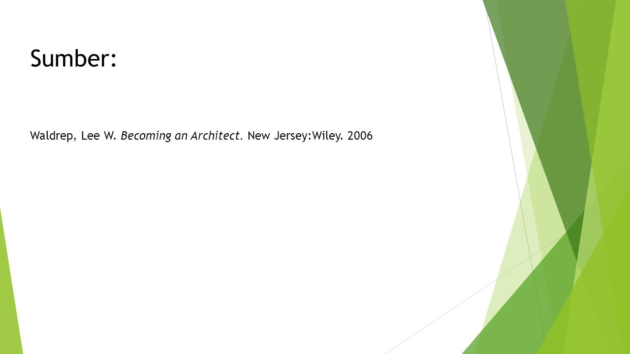 Sumber: Waldrep, Lee W. Becoming an Architect. New Jersey:Wiley. 2006