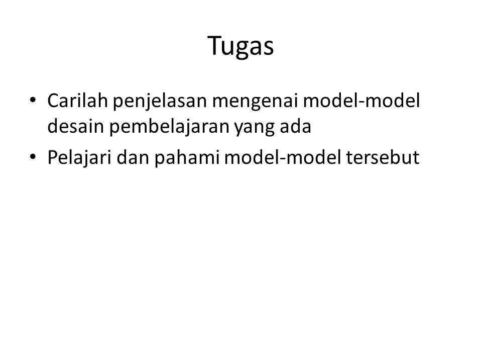Tugas Carilah penjelasan mengenai model-model desain pembelajaran yang ada.