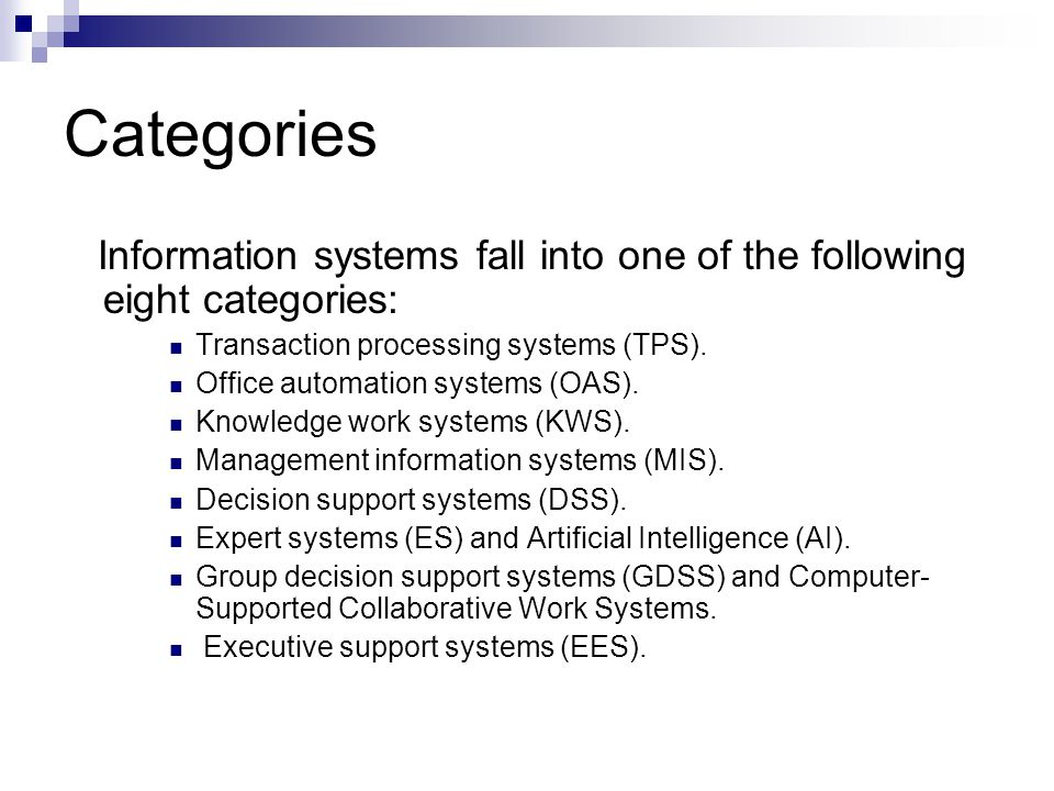 Categories Information systems fall into one of the following eight categories: Transaction processing systems (TPS).