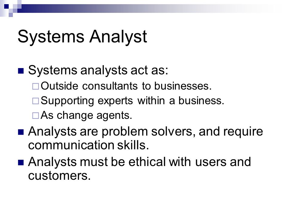 Systems Analyst Systems analysts act as: