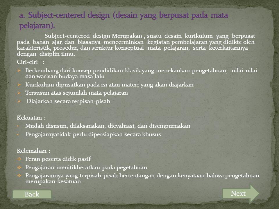 a. Subject-centered design (desain yang berpusat pada mata pelajaran).