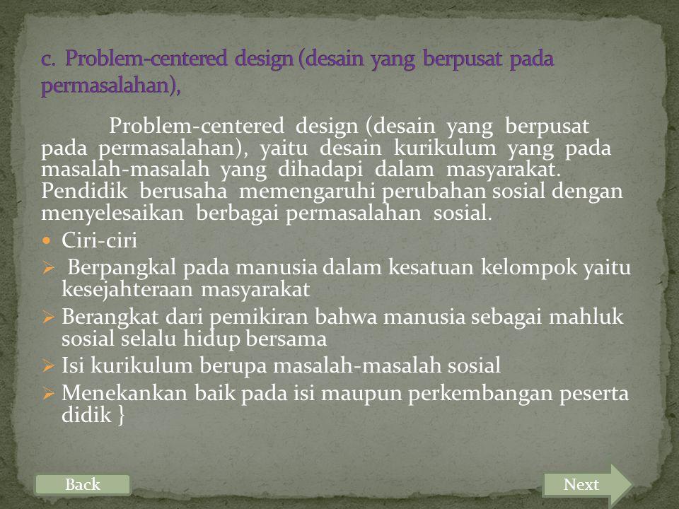 c. Problem-centered design (desain yang berpusat pada permasalahan),