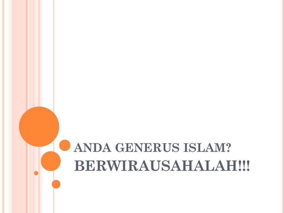 ANDA GENERUS ISLAM BERWIRAUSAHALAH!!!