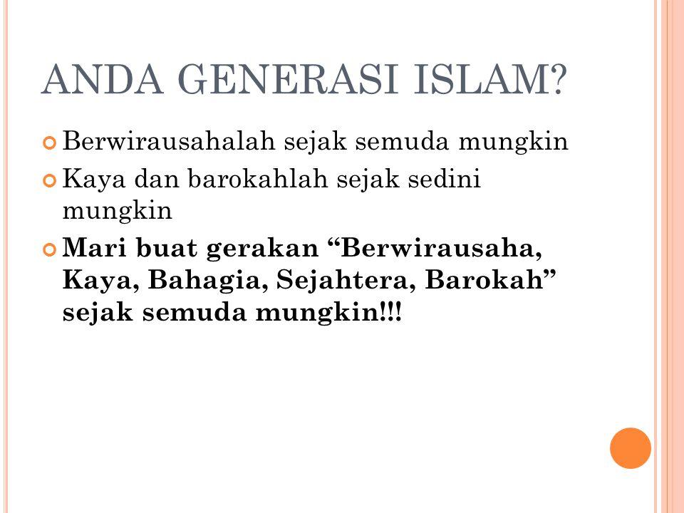 ANDA GENERASI ISLAM Berwirausahalah sejak semuda mungkin