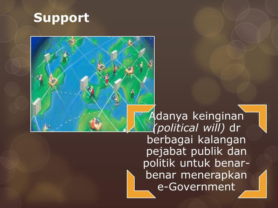 Support Adanya keinginan (political will) dr berbagai kalangan pejabat publik dan politik untuk benar-benar menerapkan e-Government.