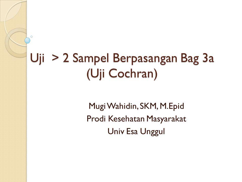 Uji > 2 Sampel Berpasangan Bag 3a (Uji Cochran)