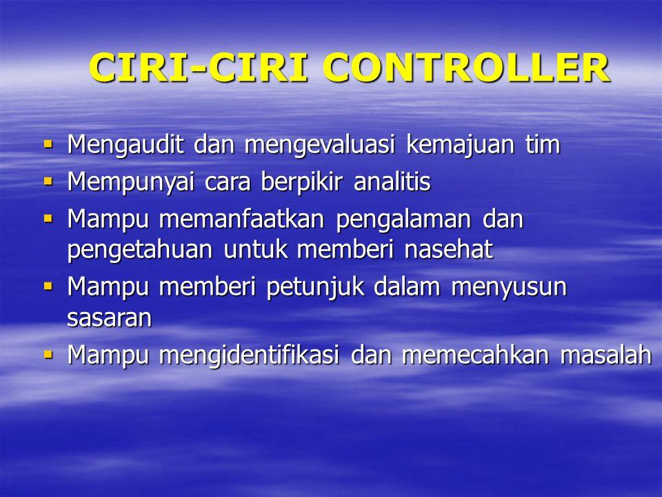 CIRI-CIRI CONTROLLER Mengaudit dan mengevaluasi kemajuan tim
