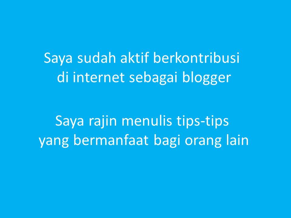 Saya sudah aktif berkontribusi di internet sebagai blogger
