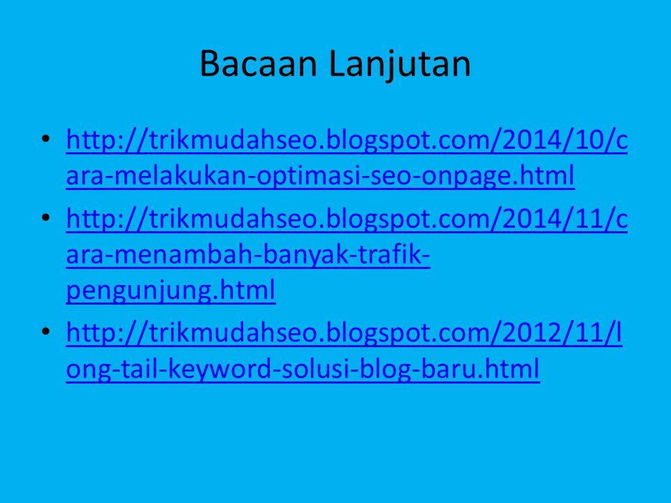 Bacaan Lanjutan http://trikmudahseo.blogspot.com/2014/10/cara-melakukan-optimasi-seo-onpage.html.