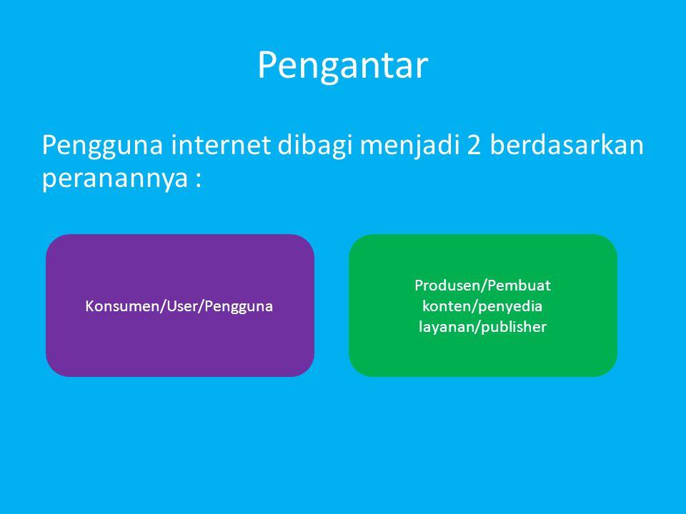 Pengantar Pengguna internet dibagi menjadi 2 berdasarkan peranannya :