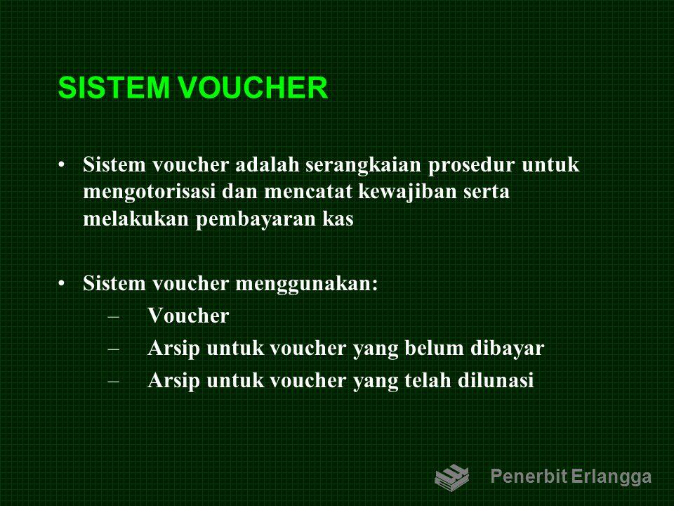 SISTEM VOUCHER Sistem voucher adalah serangkaian prosedur untuk mengotorisasi dan mencatat kewajiban serta melakukan pembayaran kas.