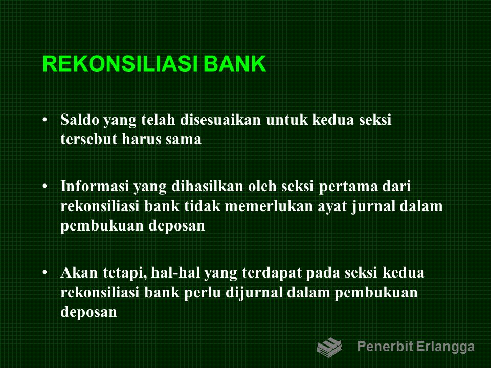 REKONSILIASI BANK Saldo yang telah disesuaikan untuk kedua seksi tersebut harus sama.