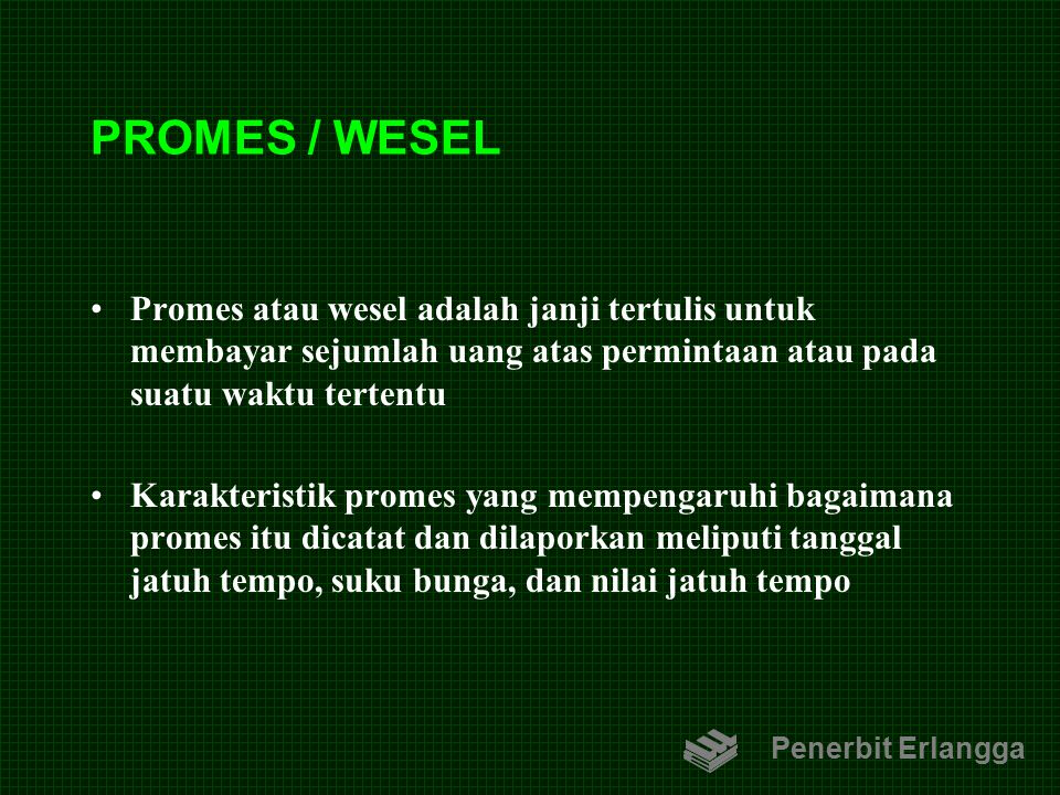 PROMES / WESEL Promes atau wesel adalah janji tertulis untuk membayar sejumlah uang atas permintaan atau pada suatu waktu tertentu.
