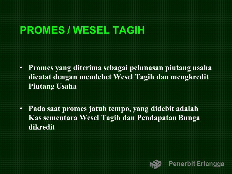 PROMES / WESEL TAGIH Promes yang diterima sebagai pelunasan piutang usaha dicatat dengan mendebet Wesel Tagih dan mengkredit Piutang Usaha.