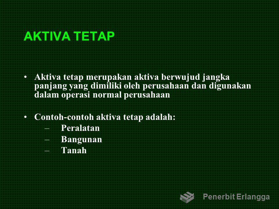 AKTIVA TETAP Aktiva tetap merupakan aktiva berwujud jangka panjang yang dimiliki oleh perusahaan dan digunakan dalam operasi normal perusahaan.