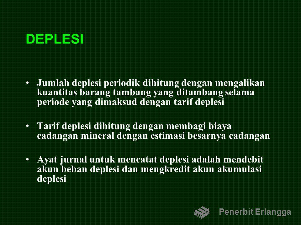 DEPLESI Jumlah deplesi periodik dihitung dengan mengalikan kuantitas barang tambang yang ditambang selama periode yang dimaksud dengan tarif deplesi.