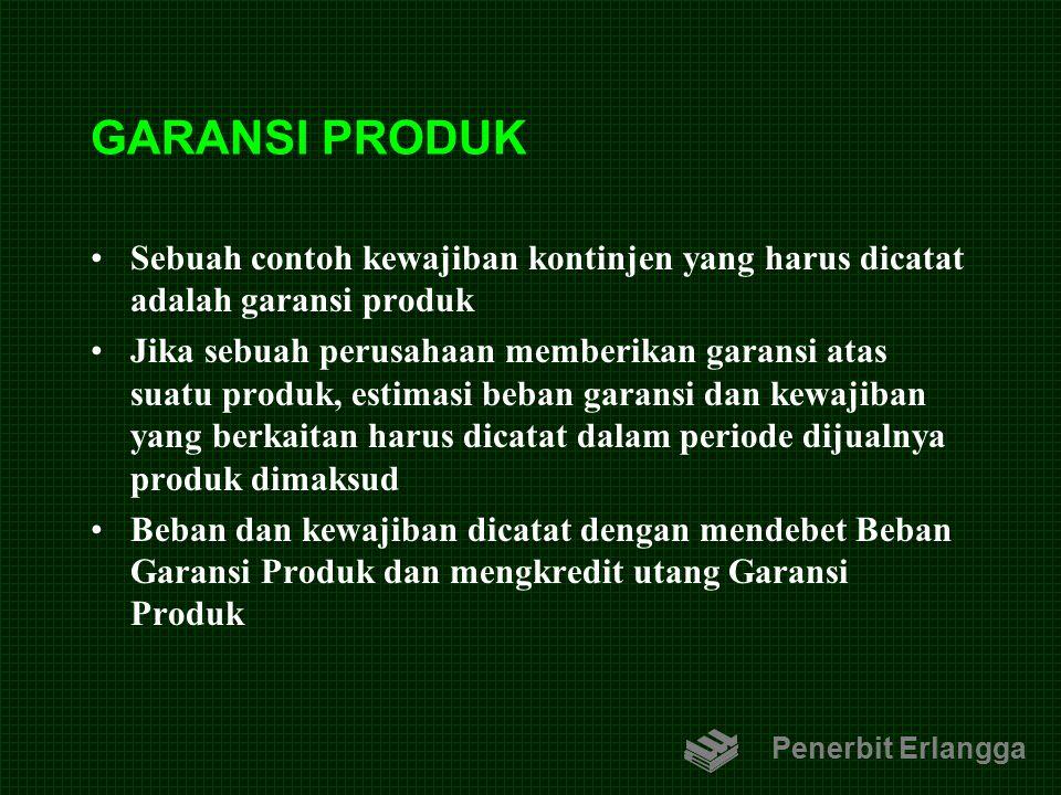 GARANSI PRODUK Sebuah contoh kewajiban kontinjen yang harus dicatat adalah garansi produk.