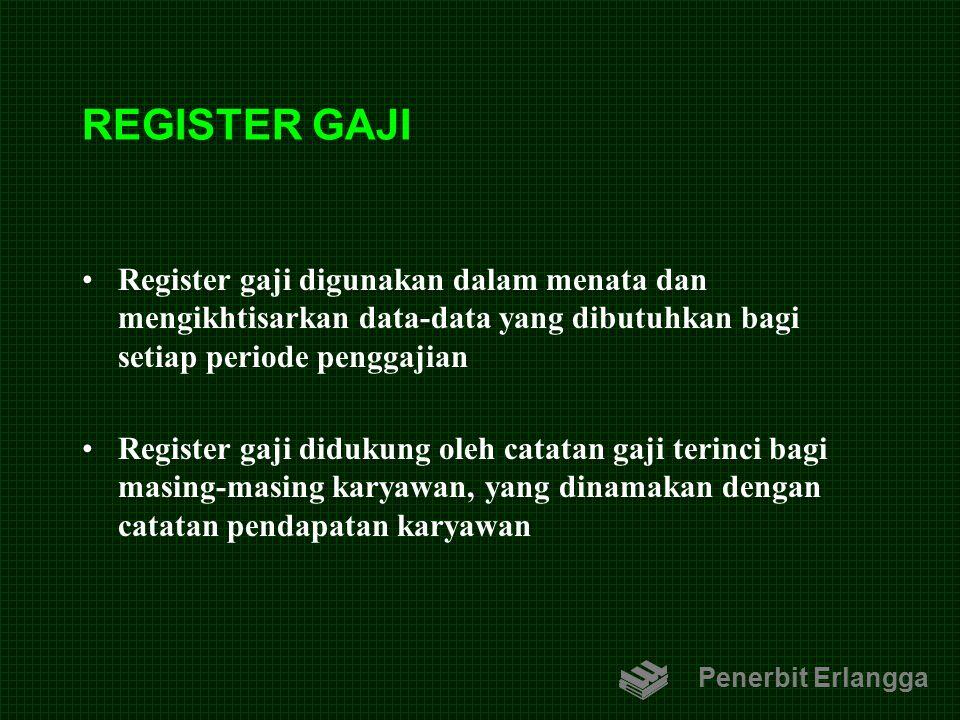 REGISTER GAJI Register gaji digunakan dalam menata dan mengikhtisarkan data-data yang dibutuhkan bagi setiap periode penggajian.