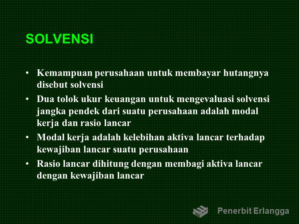 SOLVENSI Kemampuan perusahaan untuk membayar hutangnya disebut solvensi.
