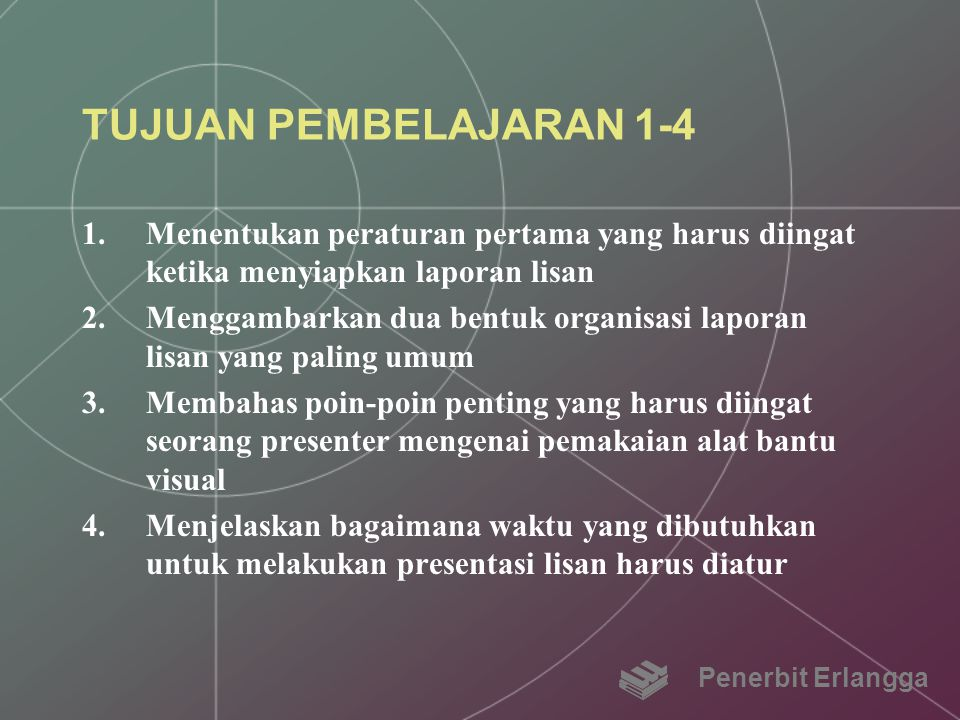 TUJUAN PEMBELAJARAN 1-4 Menentukan peraturan pertama yang harus diingat ketika menyiapkan laporan lisan.
