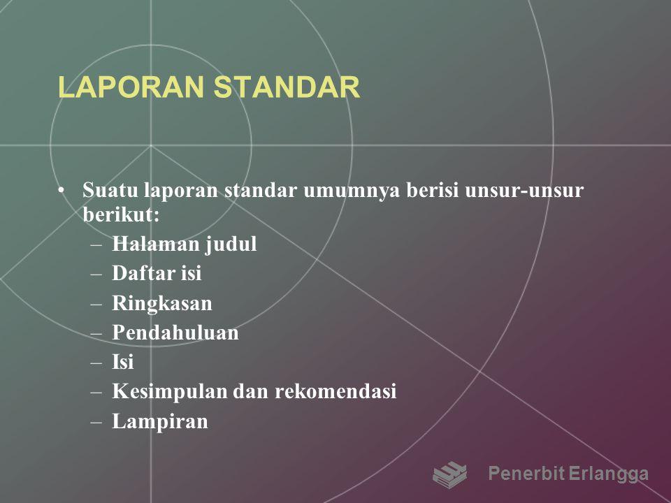 LAPORAN STANDAR Suatu laporan standar umumnya berisi unsur-unsur berikut: Halaman judul. Daftar isi.