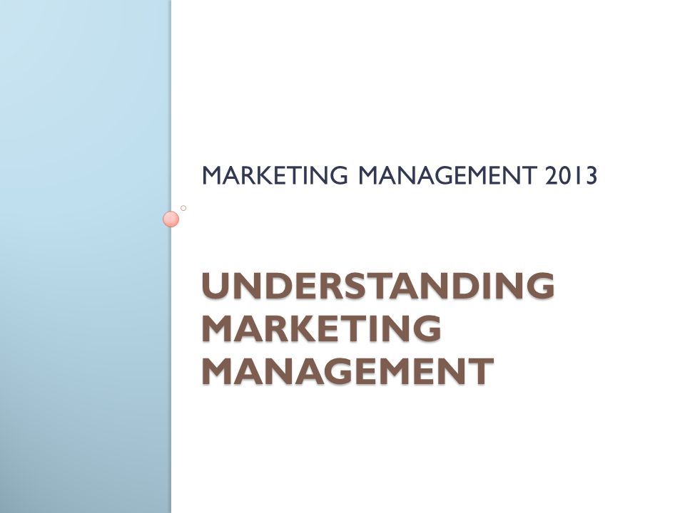 UNDERSTANDING MARKETING MANAGEMENT