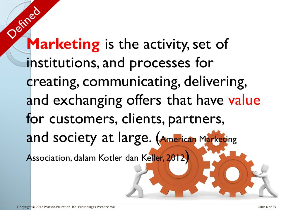 Marketing is the activity, set of institutions, and processes for creating, communicating, delivering, and exchanging offers that have value for customers, clients, partners, and society at large.