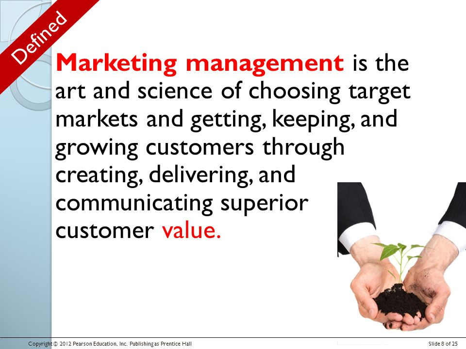 Marketing management is the art and science of choosing target markets and getting, keeping, and growing customers through creating, delivering, and communicating superior customer value.