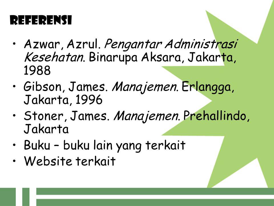 REFERENSI Azwar, Azrul. Pengantar Administrasi Kesehatan. Binarupa Aksara, Jakarta, 1988. Gibson, James. Manajemen. Erlangga, Jakarta, 1996.