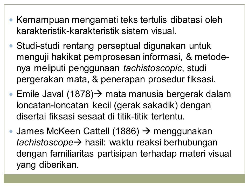 Kemampuan mengamati teks tertulis dibatasi oleh karakteristik-karakteristik sistem visual.