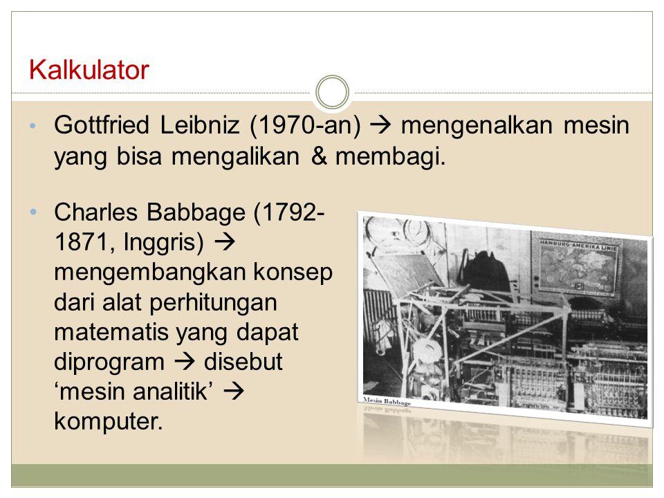Kalkulator Gottfried Leibniz (1970-an)  mengenalkan mesin yang bisa mengalikan & membagi.
