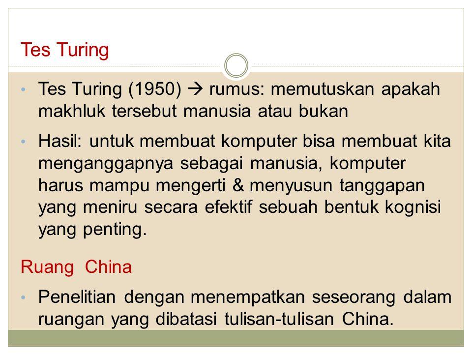 Tes Turing Tes Turing (1950)  rumus: memutuskan apakah makhluk tersebut manusia atau bukan.