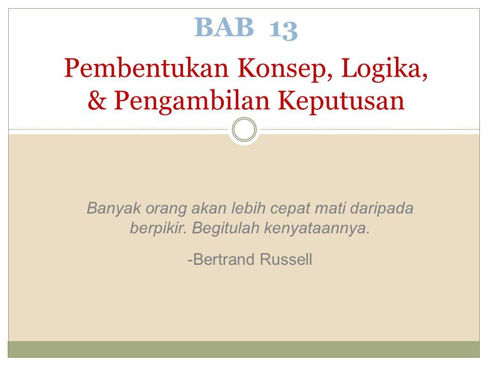 BAB 13 Pembentukan Konsep, Logika, & Pengambilan Keputusan