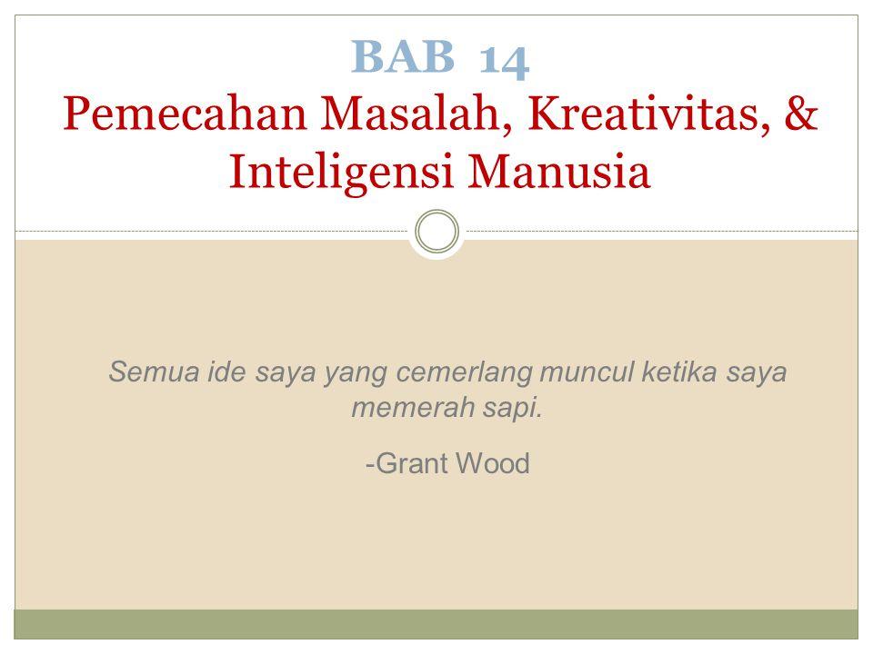 BAB 14 Pemecahan Masalah, Kreativitas, & Inteligensi Manusia