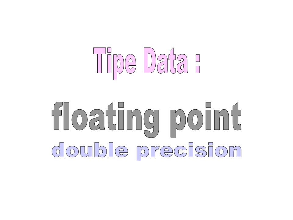 Tipe Data : floating point double precision