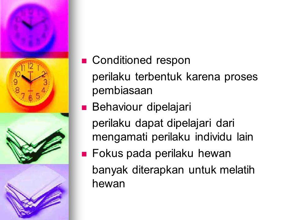 Conditioned respon perilaku terbentuk karena proses pembiasaan. Behaviour dipelajari.