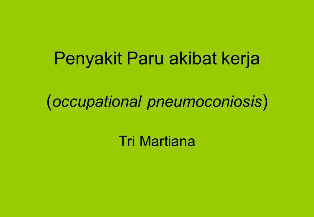 Penyakit Paru akibat kerja (occupational pneumoconiosis) Tri Martiana
