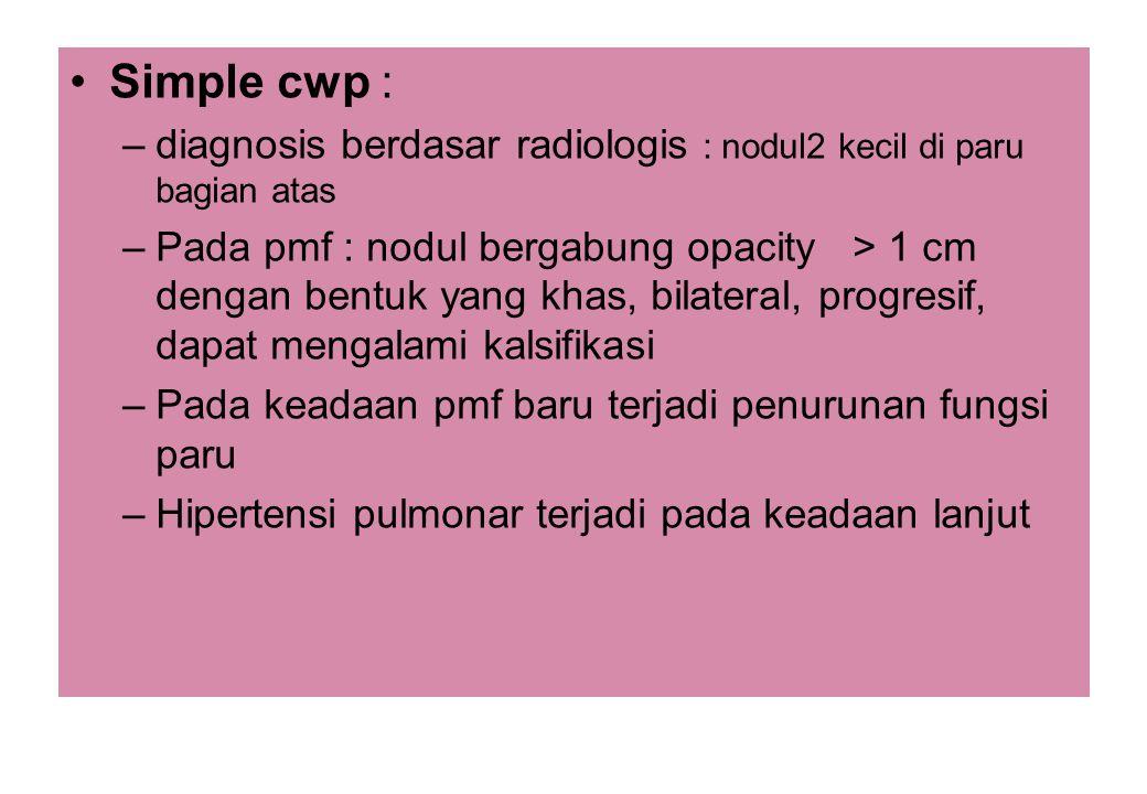 Simple cwp : diagnosis berdasar radiologis : nodul2 kecil di paru bagian atas.