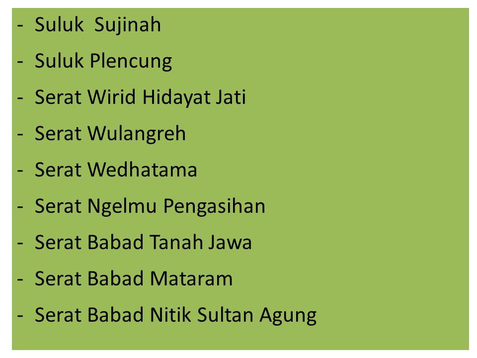 Suluk Sujinah Suluk Plencung. Serat Wirid Hidayat Jati. Serat Wulangreh. Serat Wedhatama. Serat Ngelmu Pengasihan.