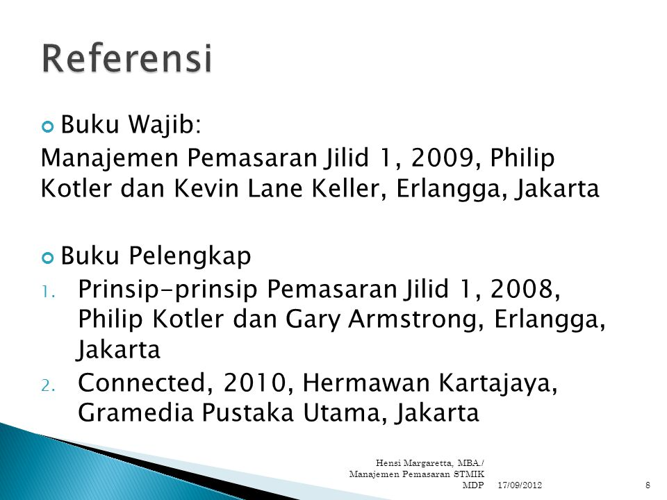 Referensi Buku Wajib: Manajemen Pemasaran Jilid 1, 2009, Philip Kotler dan Kevin Lane Keller, Erlangga, Jakarta.