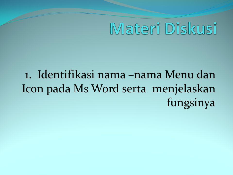 Materi Diskusi 1. Identifikasi nama –nama Menu dan Icon pada Ms Word serta menjelaskan fungsinya
