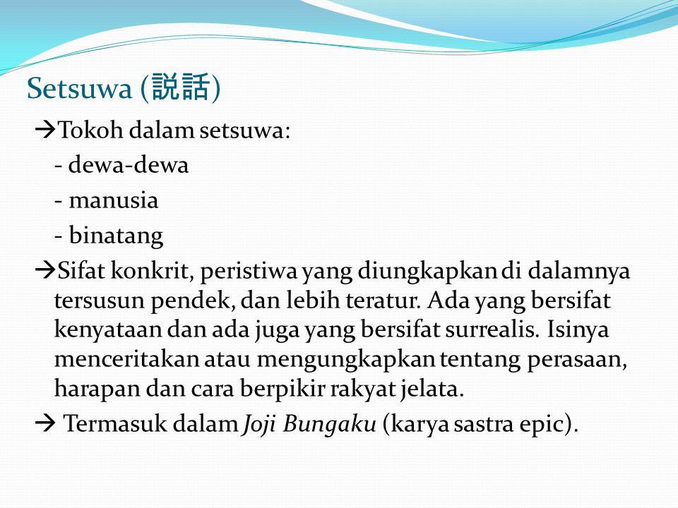 Setsuwa (説話) Tokoh dalam setsuwa: - dewa-dewa - manusia - binatang