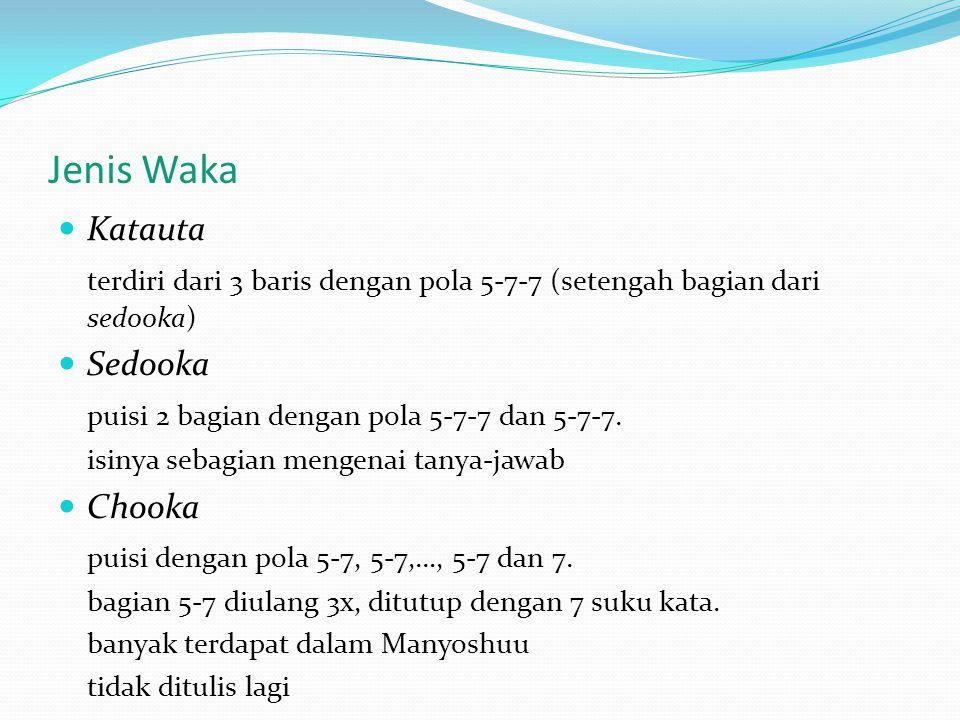 Jenis Waka Katauta. terdiri dari 3 baris dengan pola 5-7-7 (setengah bagian dari sedooka) Sedooka.