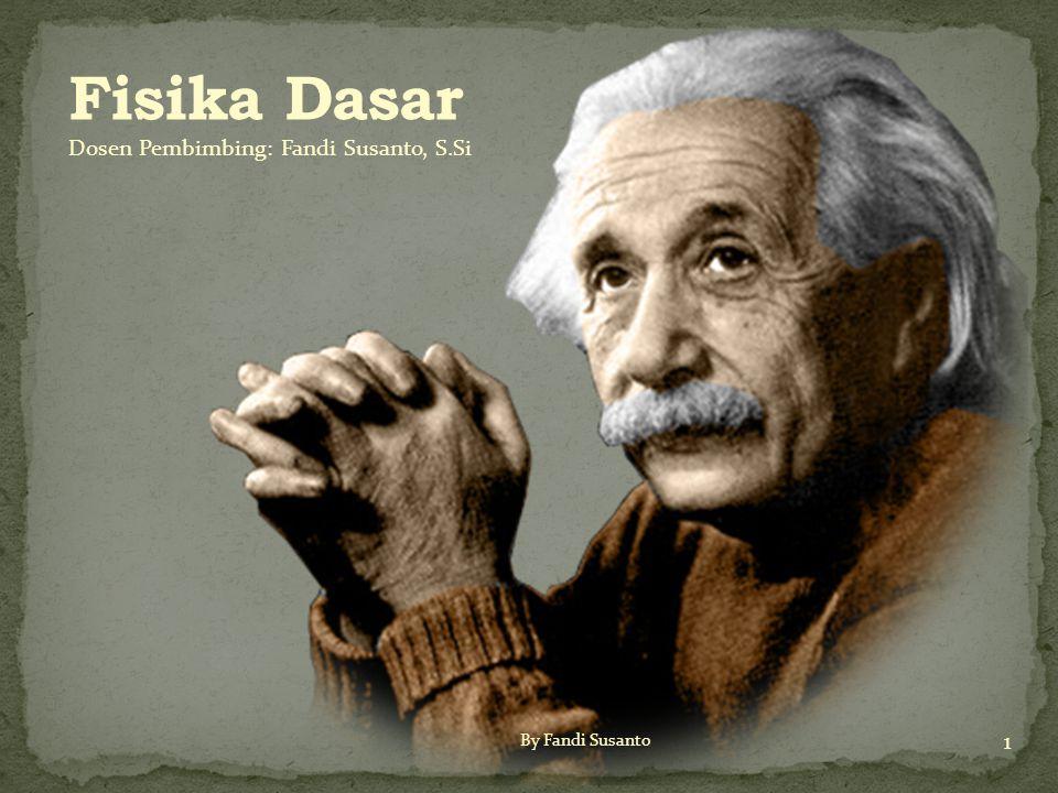 Fisika Dasar Dosen Pembimbing: Fandi Susanto, S.Si By Fandi Susanto
