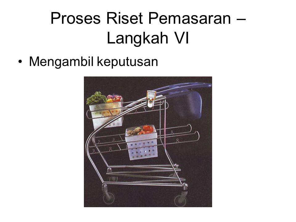 Proses Riset Pemasaran – Langkah VI