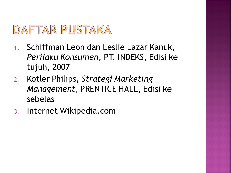 Daftar Pustaka Schiffman Leon dan Leslie Lazar Kanuk, Perilaku Konsumen, PT. INDEKS, Edisi ke tujuh, 2007.