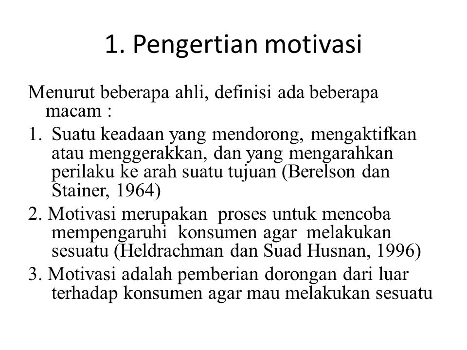 1. Pengertian motivasi Menurut beberapa ahli, definisi ada beberapa macam :