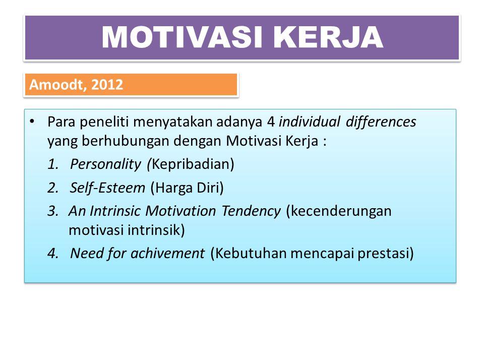MOTIVASI KERJA Amoodt, 2012. Para peneliti menyatakan adanya 4 individual differences yang berhubungan dengan Motivasi Kerja :